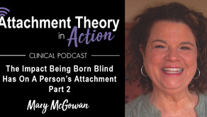 Mary McGowan: The Impact Being Born Blind Has On A Person's Attachment - Part 2