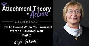 Jayne Schooler: How To Parent When You Yourself Were Not Parented Well - Part 2