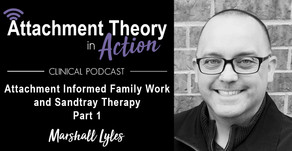 Marshall Lyles - Attachment Informed Family Work & Sandtray Therapy - Part 1