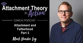 Mark Vander Ley: Attachment & Fatherhood - Part 2