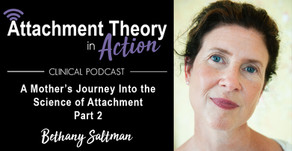 Bethany Saltman: A Mother's Journey into the Science of Attachment - Part 2
