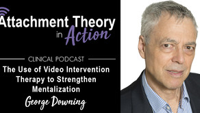 George Downing: The Use of Video Intervention Therapy to Strengthen Mentalization