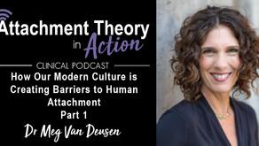 Dr. Meg Van Deusen: How Modern Culture Is Creating Barriers To Human Attachment - Part 1
