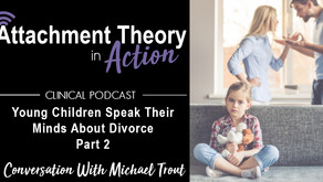 Conversations with Michael Trout: Young Children Speak Their Minds on Divorce - Part 2