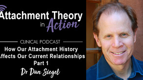 Dr. Dan Siegel: How Our Attachment History Impacts our Current Relationships - Part 1