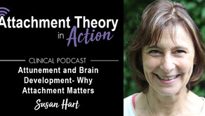 Susan Hart: Attunement and Brain Development- Why Attachment Matters