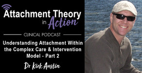 Dr. Kirk Austin: Understanding Attachment within The Complex Care & Intervention Model - Part 2