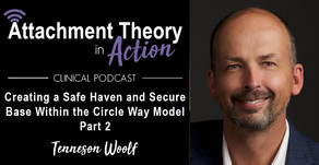 Tenneson Woolf: Creating a Safe Haven and Secure Base within The Circle Way Model - Part 2