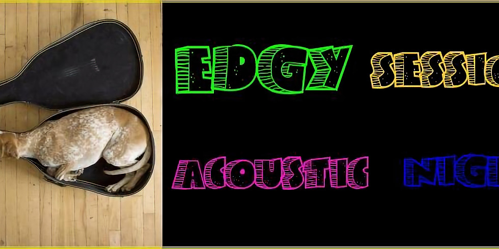 EDGY SESSIONS ACOUSTIC NIGHT