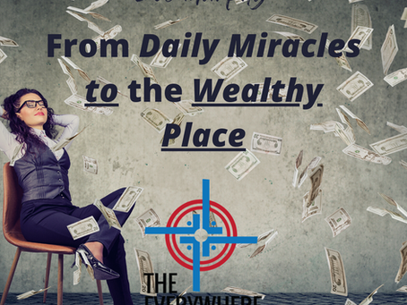 From Daily Miracles to the Wealthy Place