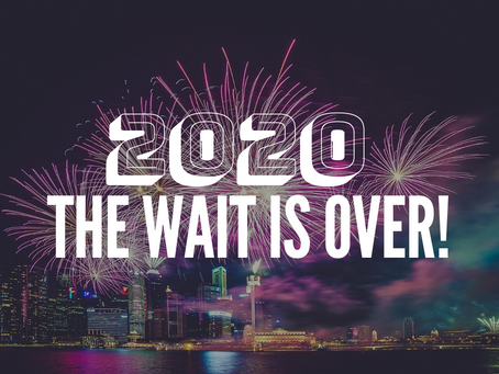 2020 The Wait is Over!