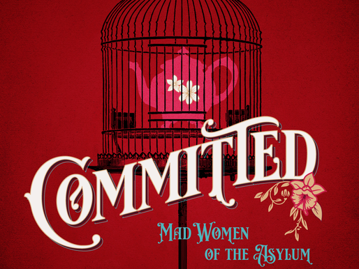 """Cry Havoc Theater Company Explores Timely Themes in New Play """"Committed: Mad Women of the Asylum"""""""