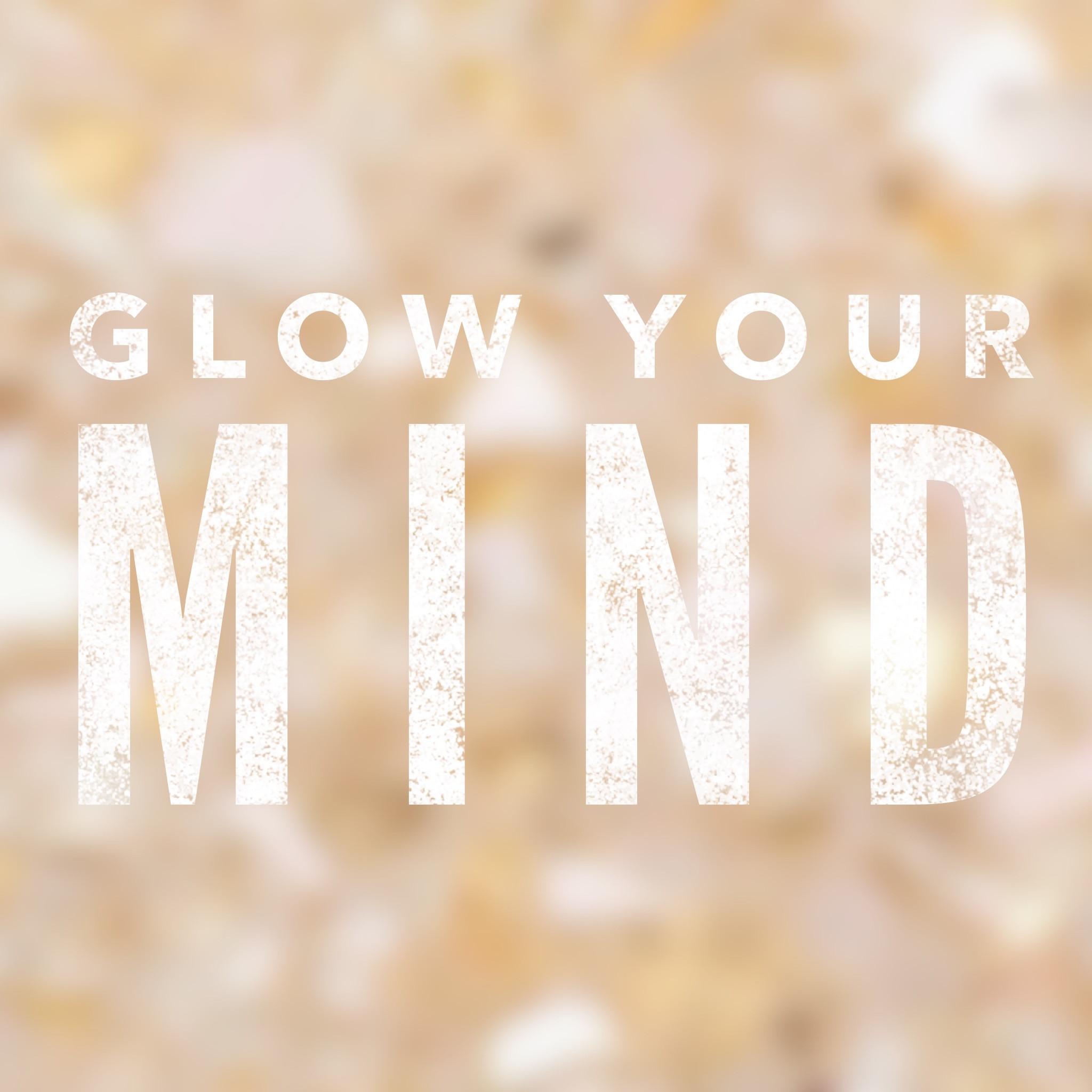 GLOW YOUR MIND