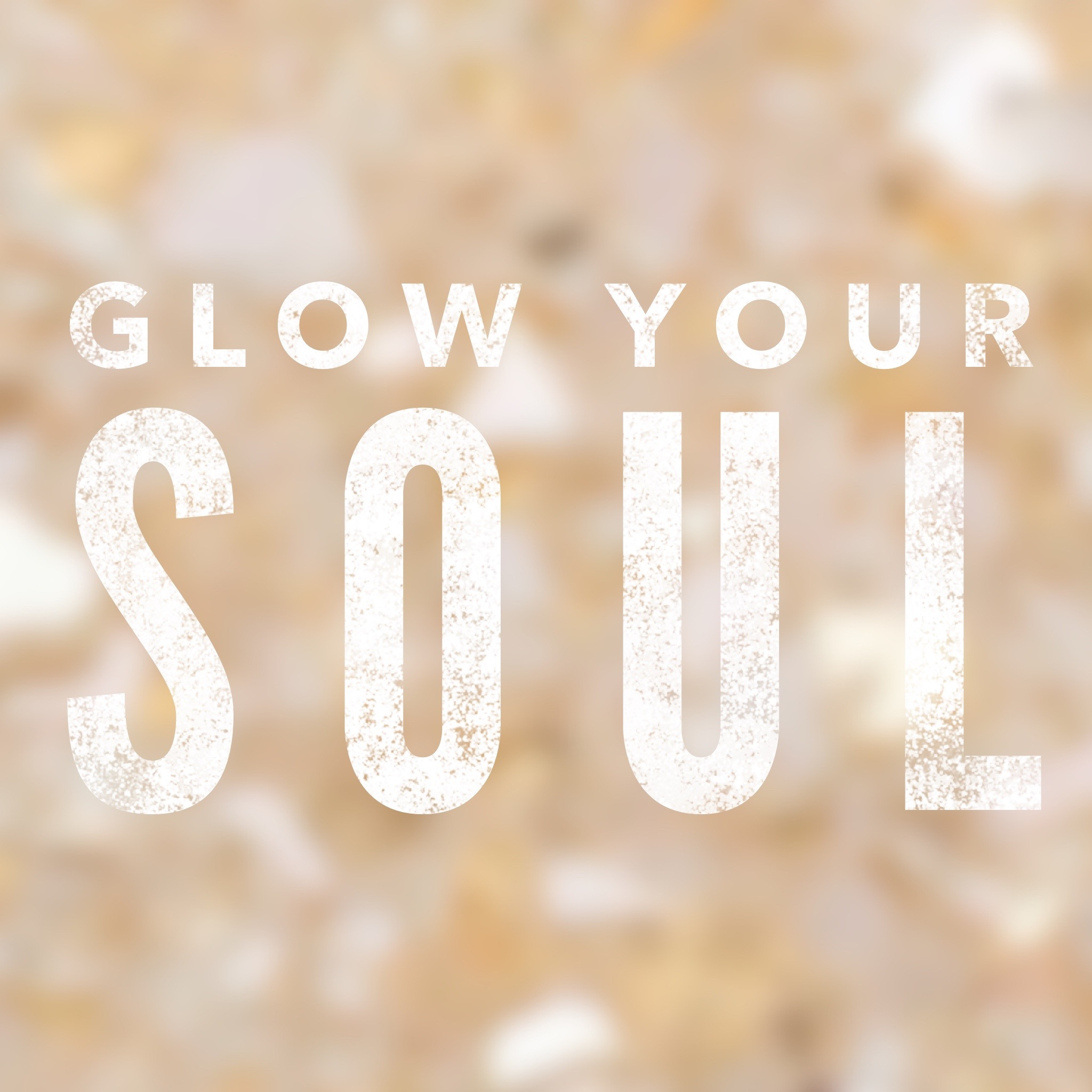 GLOW YOUR SOUL
