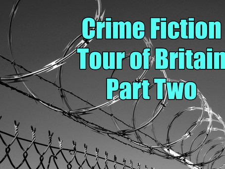 Crime Fiction Tour of Britain – Part Two: Scotland, Northern Ireland and the North of England