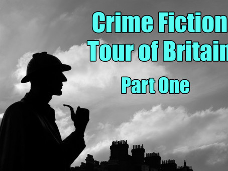 Crime Fiction Tour of Britain – Part One: South of England & Wales