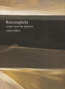 Ruizanglada Catálogo Libro - 20 años de pintura (1975 -1995) - 1995 Palacio de Sástago, Zaragoza, España.