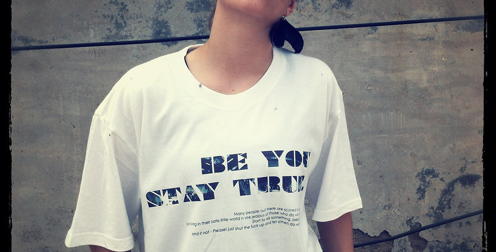 BE YOU STAY TRUE