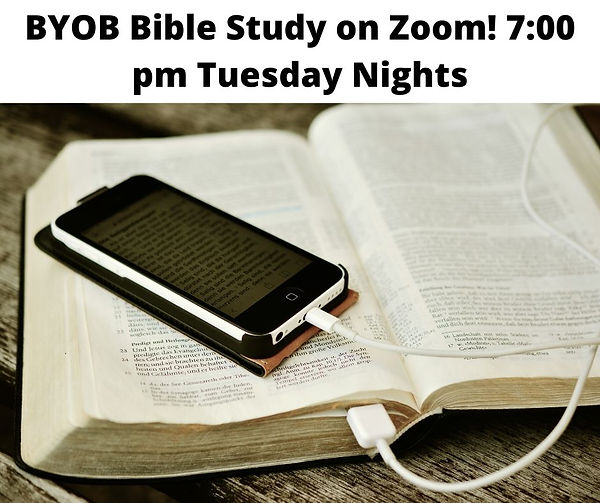 BYOB Bible Study on Zoom! 7_00 pm Tuesda