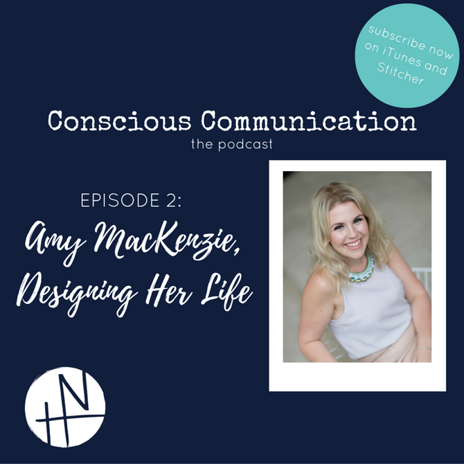 Conscious Communication the Podcast – Episode 2: Amy MacKenzie, Designing Her Life