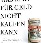 Michael Sandel - Was man für Geld nicht kaufen kann