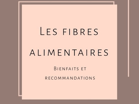 Les fibres alimentaires : bienfaits et recommandations