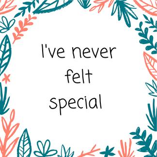 I've Never Felt Special