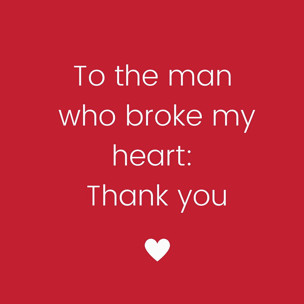 To The Man Who Broke My Heart Thank You