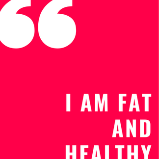 I Am Fat and Healthy.