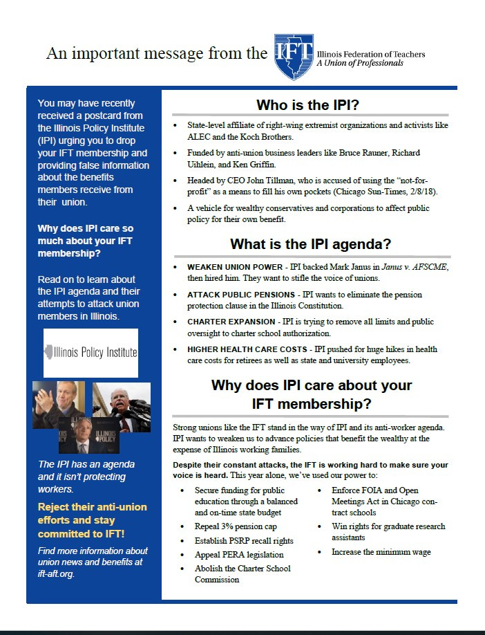 (Update: 8/14/19) The Illinois Policy Institute has sent out yet another mailing, pulling out all the stops to try to convince IFT members to give up their hard-earned union rights. Do not let the IPI's propaganda blind you to the real reasons behind its anti-union agenda.