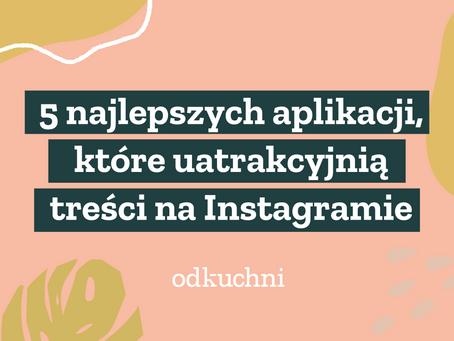 5 najlepszych aplikacji, które uatrakcyjnią treści na Instagramie