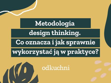 Metodologia design thinking - co oznacza i jak sprawnie wykorzystać ją w praktyce?