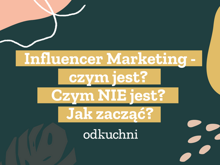 Influencer Marketing - czym jest? Czym NIE jest? Jak zacząć?