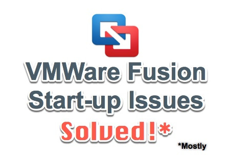 VMWare Fusion Start-Up Issues Solved!