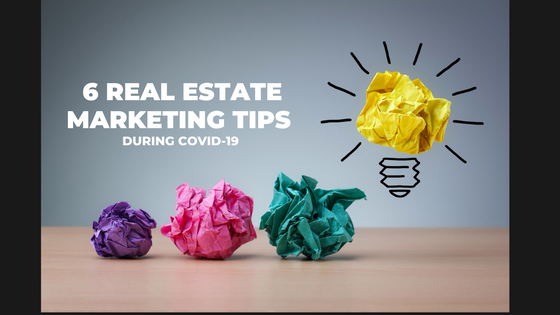 6 REAL ESTATE MARKETING TIPS DURING COVID-19