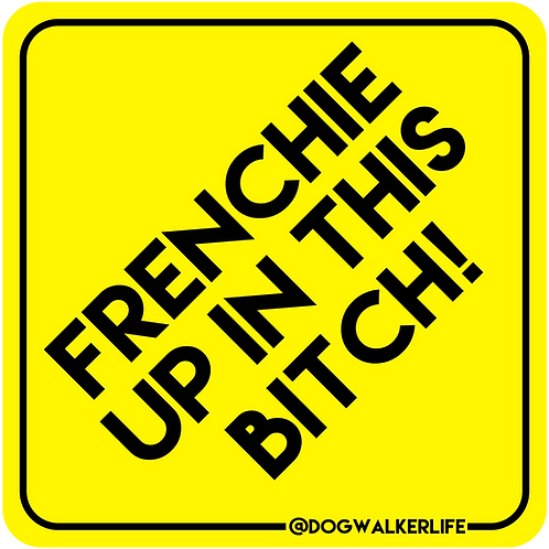 Frenchie Up In This Bitch Vehicle Magnet