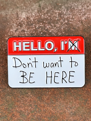 """""""I Don't Want to be Here"""" Enamel Pin"""
