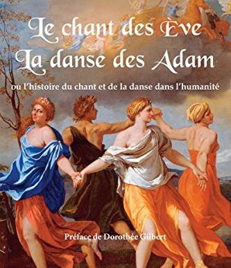 Le Chant des Ève, la danse des Adam: ou l'histoire du chant et de la danse dans l'humanité