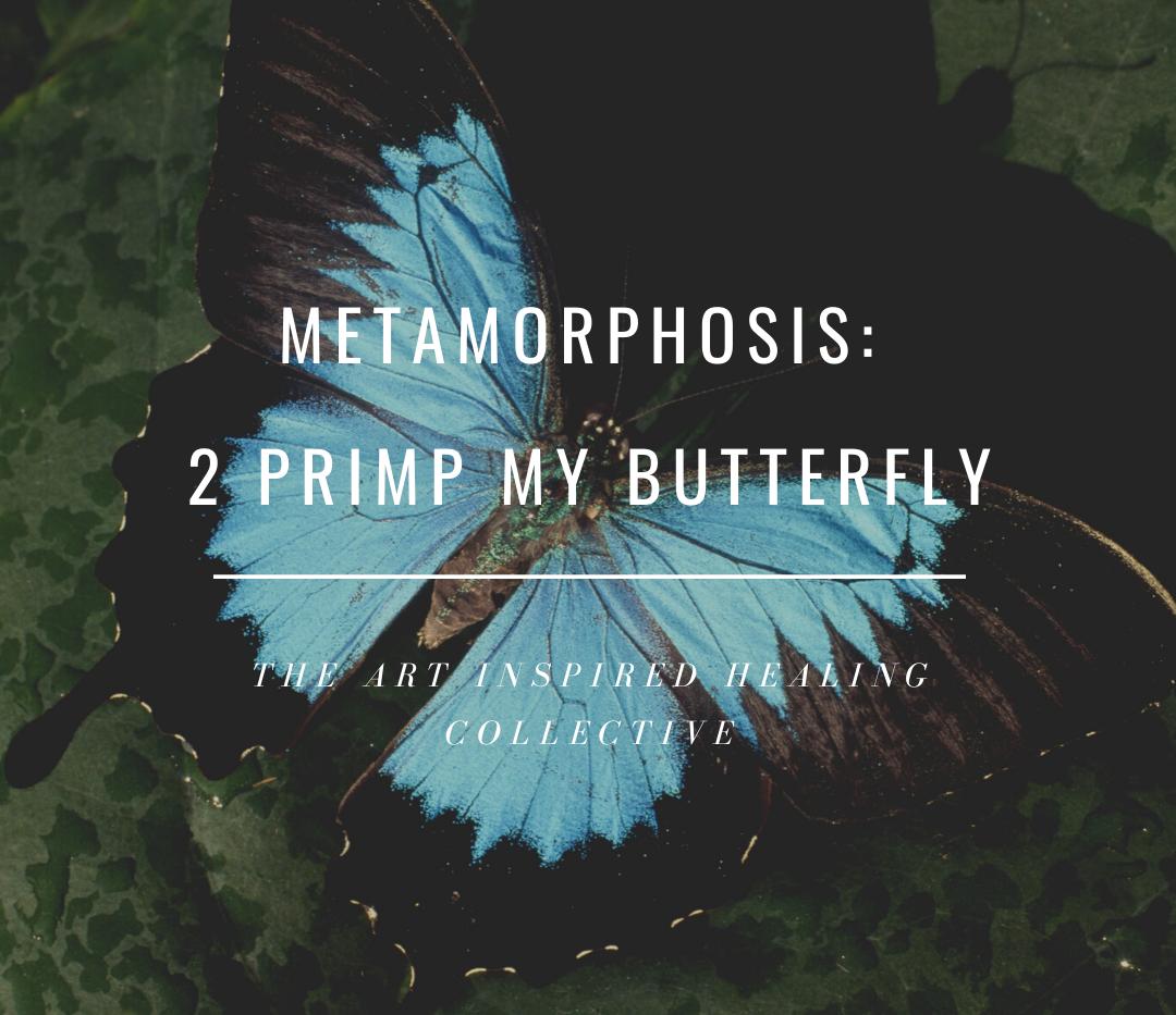 Metamorphosis: 2 Primp My Butterfly