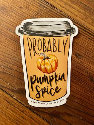 Probably Pumpkin Spice Sticker