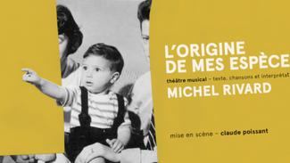 Michel Rivard - L'origine de mes espèces