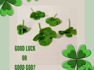 Good Luck or Good God