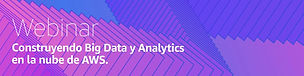 AWS: CONSTRUYENDO BIG DATA Y ANALYTICS EN LA NUBE