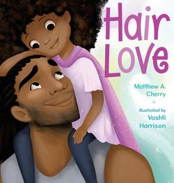 Hair Love by Matthew A. Cherry illustrated by Vashti Harrison
