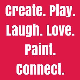 Create. Play. Laugh. Love. Paint. Connec