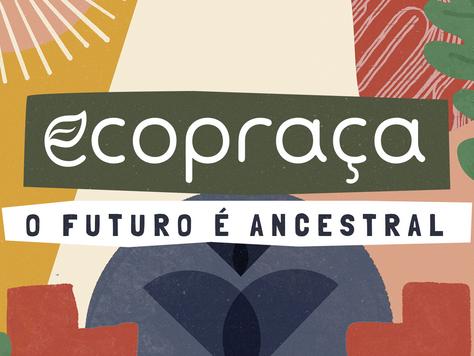 O Futuro é Ancestral - Projeto Ecopraça realiza nova edição