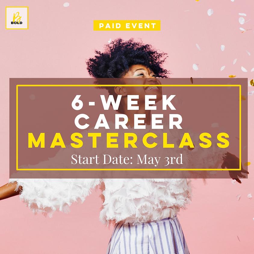 6 Week Career MASTERCLASS!