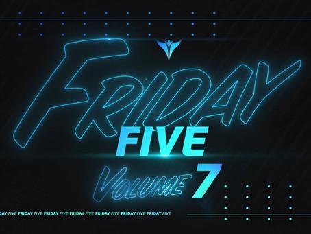 Friday Five, Vol. 7