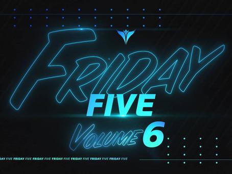 Friday Five, Vol. 6
