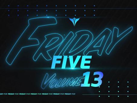 Friday Five, Vol. 13